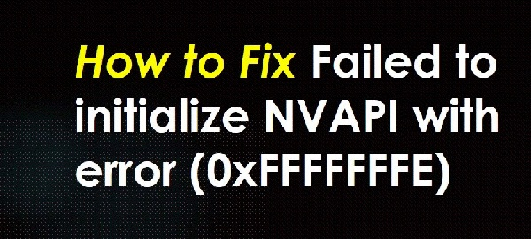 Failed to initialize NVAPI with error (0XFFFFFFFE)